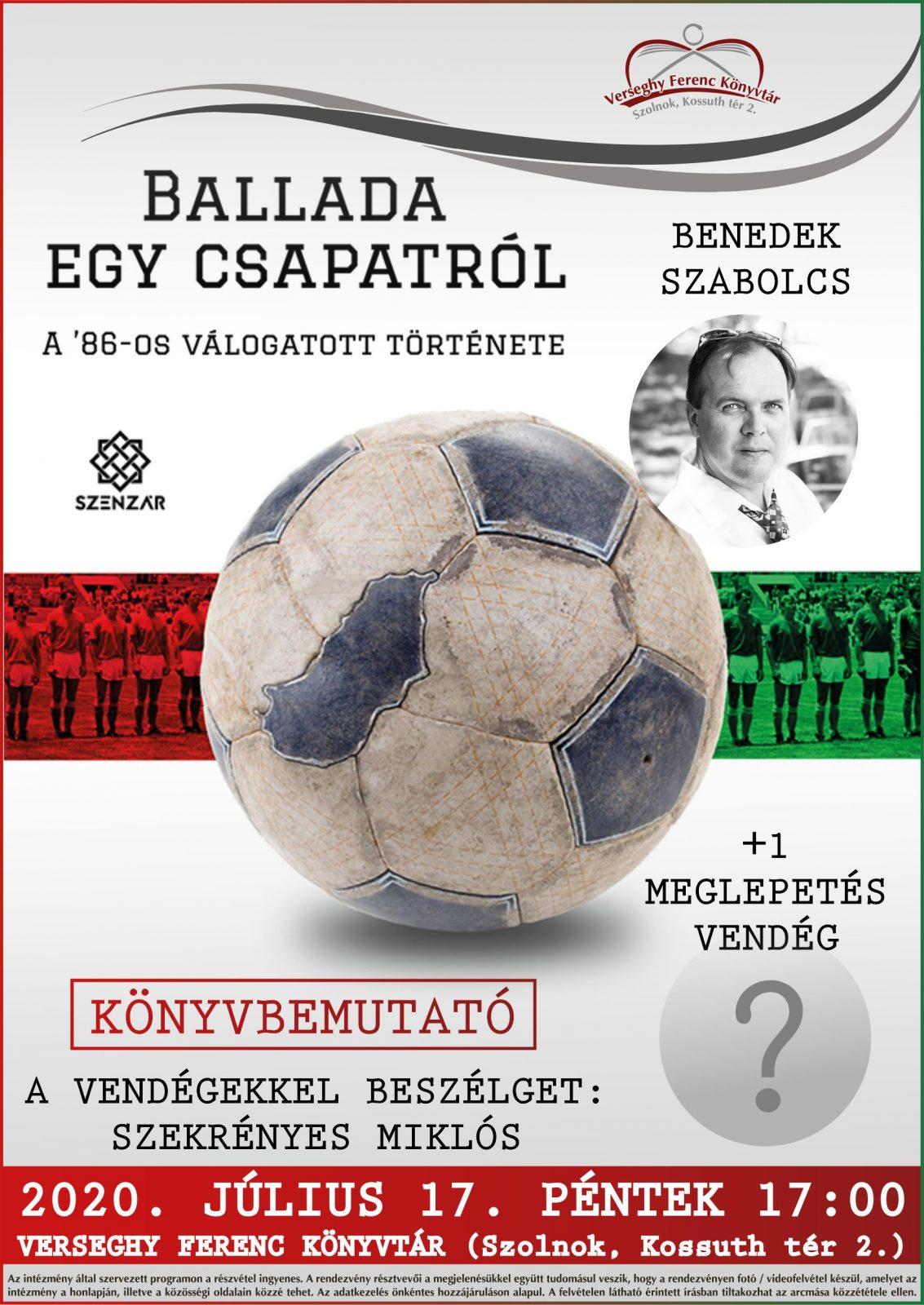 Benedek Szabolcs: Ballada egy csapatról. Könyvbemutató. 2020.07.17. Plakát.