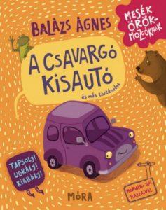 Balázs Ágnes: A csavargó kisautó és más történetek (Mesék örökmozgóknak)